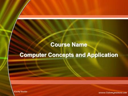 Wwww.Taleem.greatnow.com Kashif Bashir Course Name Computer Concepts and Application.