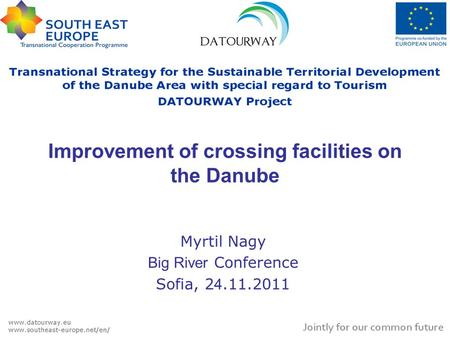 Improvement of crossing facilities on the Danube Myrtil Nagy Big River Conference Sofia, 2 4.11.2011.