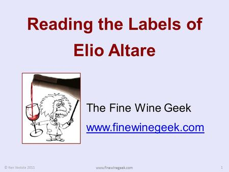 Reading the Labels of Elio Altare The Fine Wine Geek www.finewinegeek.com 1 © Ken Vastola 2011 www.finewinegeek.com.