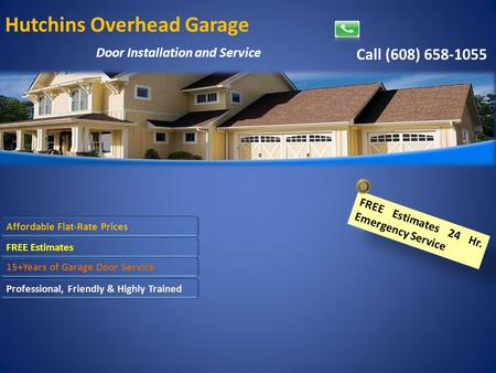 Hutchins Overhead Garage Door Installation and Service Call (608) 658-1055 Affordable Flat-Rate Prices FREE Estimates 24 Hr. Emergency Service FREE Estimates.