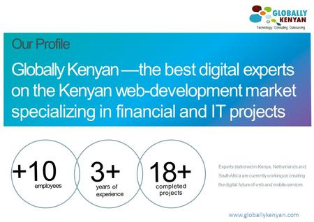 Globally Kenyan — the best digital experts on the Kenyan web-development market specializing in financial and IT projects Experts stationed in Kenya, Netherlands.