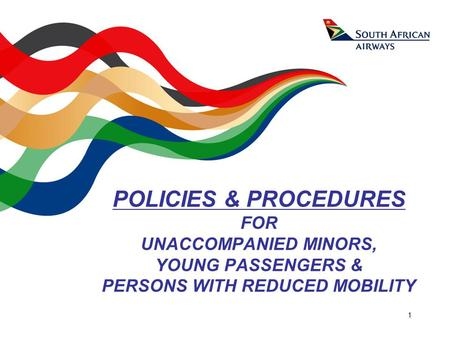 1 POLICIES & PROCEDURES FOR UNACCOMPANIED MINORS, YOUNG PASSENGERS & PERSONS WITH REDUCED MOBILITY.