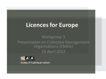 Licences for Europe Workgroup 3 Presentation on Collective Management Organisations (CMOs) 18 April 2013.