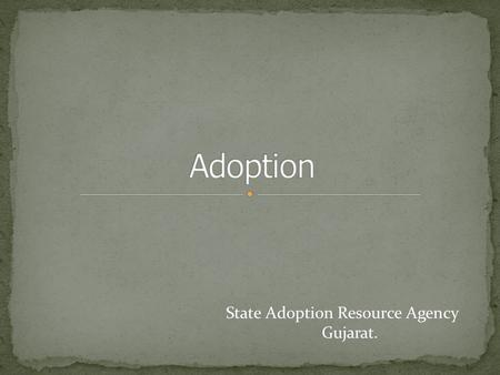 Adoption State Adoption Resource Agency Gujarat..