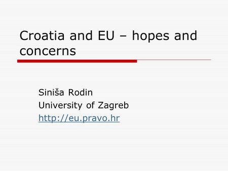 Croatia and EU – hopes and concerns Siniša Rodin University of Zagreb