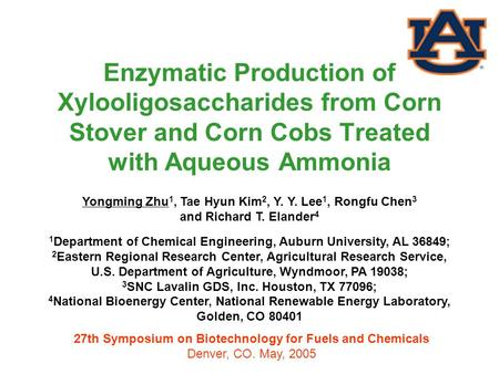 Enzymatic Production of Xylooligosaccharides from Corn Stover and Corn Cobs Treated with Aqueous Ammonia Yongming Zhu1, Tae Hyun Kim2, Y. Y. Lee1, Rongfu.