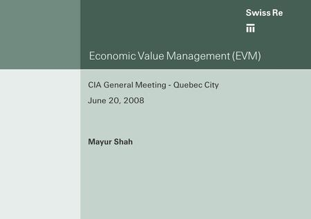 Ab Economic Value Management (EVM) CIA General Meeting - Quebec City June 20, 2008 Mayur Shah.