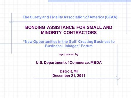 "The Surety and Fidelity Association of America (SFAA) BONDING ASSISTANCE FOR SMALL AND MINORITY CONTRACTORS ""New Opportunities in the Gulf: Creating Business."