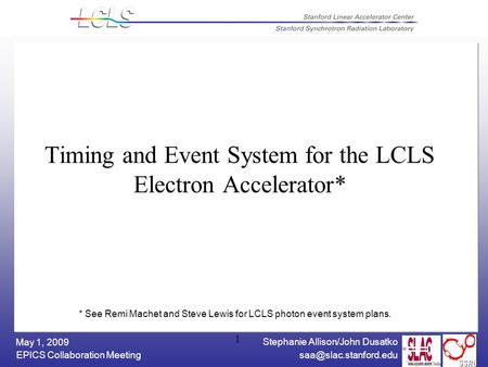 Stephanie Allison/John Dusatko EPICS Collaboration Meeting May 1, 2009 1 Timing and Event System for the LCLS Electron Accelerator*