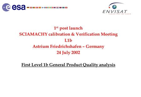 1 st post launch SCIAMACHY calibration & Verification Meeting L1b Astrium Friedrichshafen – Germany 24 July 2002 First Level 1b General Product Quality.