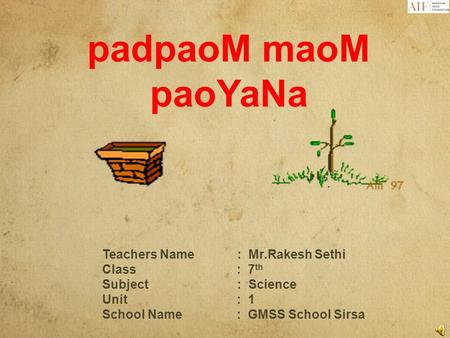 padpaoM maoM paoYaNa Teachers Name: Mr.Rakesh Sethi Class : 7 th Subject : Science Unit : 1 School Name : GMSS School Sirsa.
