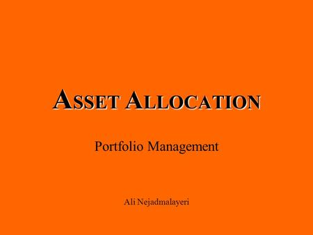 A SSET A LLOCATION Portfolio Management Ali Nejadmalayeri.