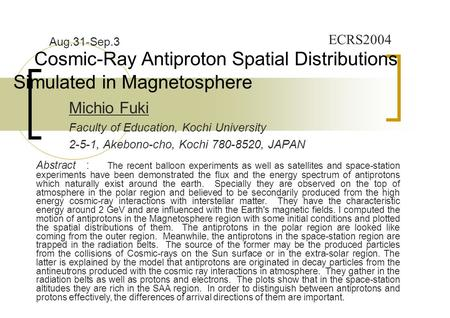 Cosmic-Ray Antiproton Spatial Distributions Simulated in Magnetosphere Michio Fuki Faculty of Education, Kochi University 2-5-1, Akebono-cho, Kochi 780-8520,