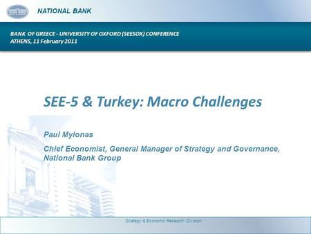 N ATIONAL B ANK SEE-5 & Turkey: Macro Challenges Paul Mylonas Chief Economist, General Manager of Strategy and Governance, National Bank Group N ATIONAL.