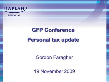 Gordon Faragher 19 November 2009 GFP Conference Personal tax update GFP Conference Personal tax update.