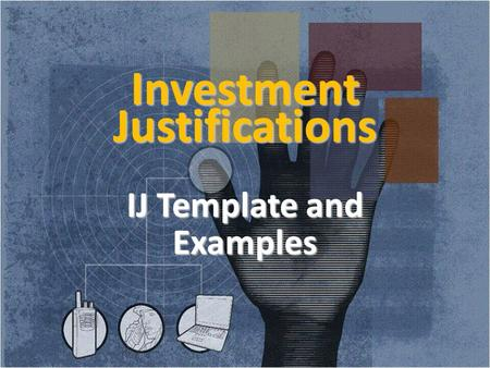 Investment Justifications IJ Template and Examples 1.