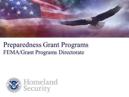 Preparedness Grant Programs FEMA/Grant Programs Directorate U.S. Department of Homeland Security.