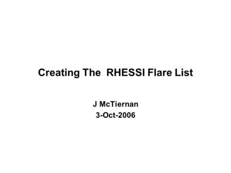 Creating The RHESSI Flare List J McTiernan 3-Oct-2006.