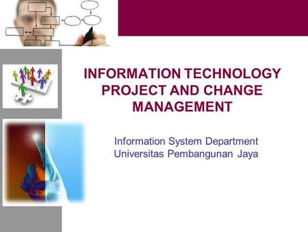 INFORMATION TECHNOLOGY PROJECT AND CHANGE MANAGEMENT Information System Department Universitas Pembangunan Jaya.