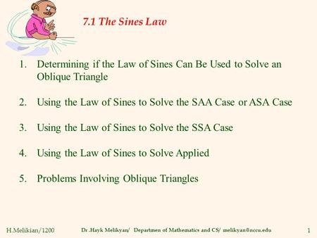 H.Melikian/12001 7.1 The Sines Law Dr.Hayk Melikyan/ Departmen of Mathematics and CS/ 1.Determining if the Law of Sines Can Be Used to.