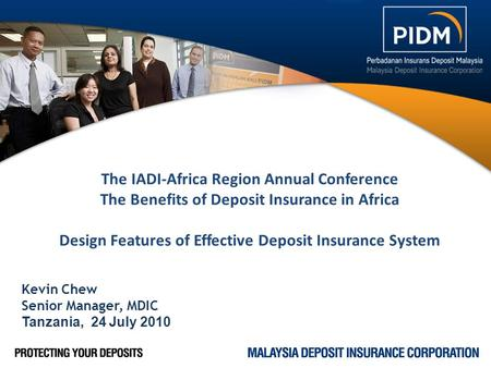 The IADI-Africa Region Annual Conference The Benefits of Deposit Insurance in Africa Design Features of Effective Deposit Insurance System Kevin Chew Senior.