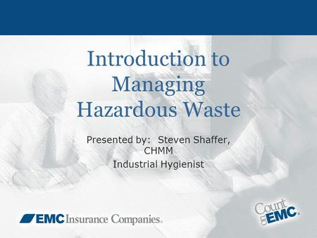Introduction to Managing Hazardous Waste Presented by: Steven Shaffer, CHMM Industrial Hygienist.