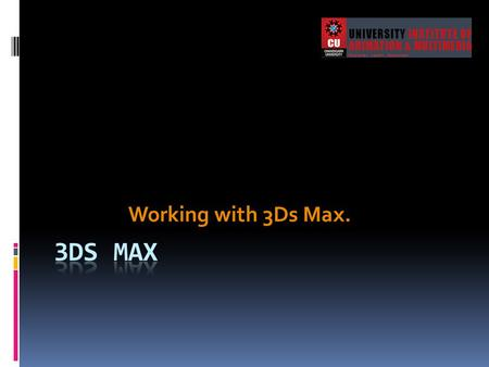 Working with 3Ds Max. 3Ds Max.