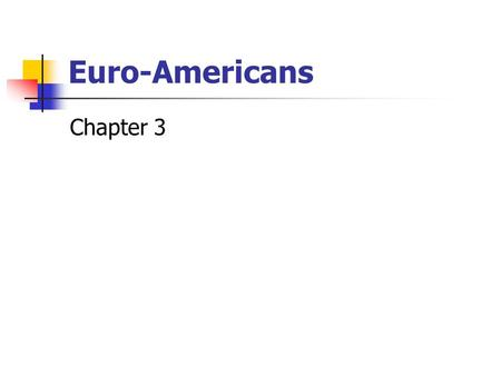 Euro-Americans Chapter 3.