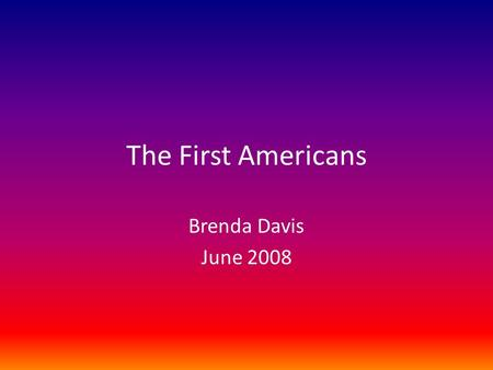 The First Americans Brenda Davis June 2008. The Americas were already populated in 1492 when Columbus arrived. Since he thought he was in India, he called.