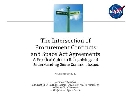 The Intersection of Procurement Contracts and Space Act Agreements A Practical Guide to Recognizing and Understanding Some Common Issues November 20, 2013.