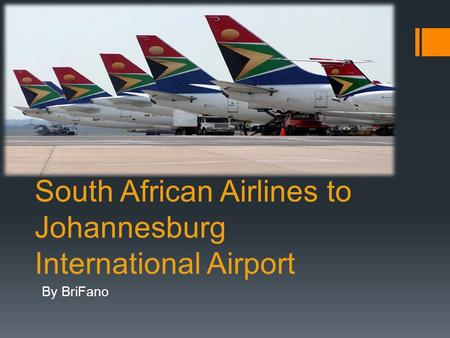 South African Airlines to Johannesburg International Airport By BriFano.
