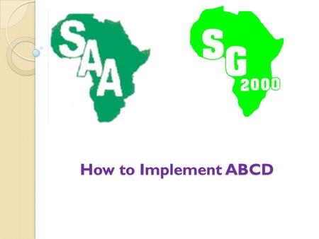 How to Implement ABCD. Outline Background of my organisation Implementation strategies Plan to implement ABCD Challenges Opportunities.