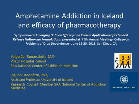 Amphetamine Addiction in Iceland and efficacy of pharmacotherapy Valgerður Rúnarsdóttir, M.D., Vogur Hospital Iceland SAA National Center of Addiction.