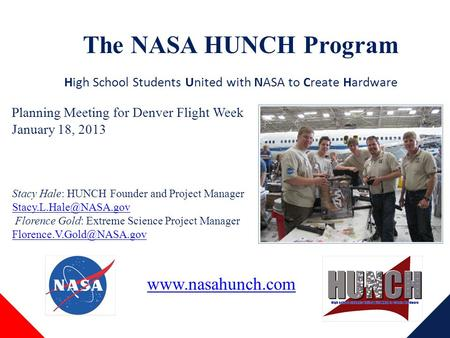The NASA HUNCH Program Stacy Hale: HUNCH Founder and Project Manager Florence Gold: Extreme Science Project Manager