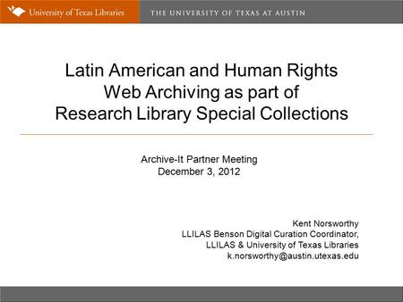 Latin American and Human Rights Web Archiving as part of Research Library Special Collections Kent Norsworthy LLILAS Benson Digital Curation Coordinator,