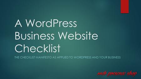 A WordPress Business Website Checklist THE CHECKLIST MANIFESTO AS APPLIED TO WORDPRESS AND YOUR BUSINESS.