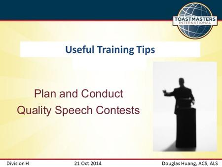 Division H 21 Oct 2014Douglas Huang, ACS, ALS Useful Training Tips.