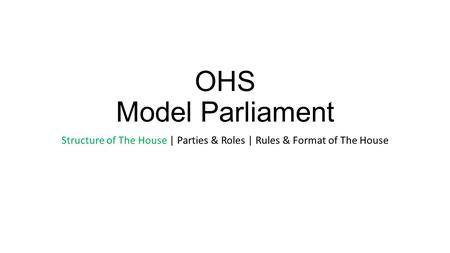 OHS Model Parliament Structure of The House | Parties & Roles | Rules & Format of The House.