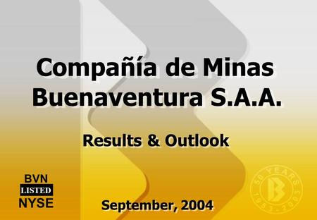 Results & Outlook BVN LISTED NYSE Compañía de Minas Buenaventura S.A.A. September, 2004.