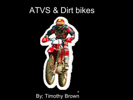 ATVS & Dirt bikes By; Timothy Brown. Types of Dirt bikes Honda Yamaha Kawasaki Suzuki KTM.