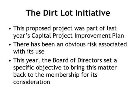The Dirt Lot Initiative This proposed project was part of last year's Capital Project Improvement Plan There has been an obvious risk associated with its.