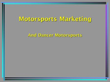 Motorsports Marketing And Dancer Motorsports. Reasons Why You Should Choose Motorsports Marketing Motorsports is the world's largest spectator sport 29%