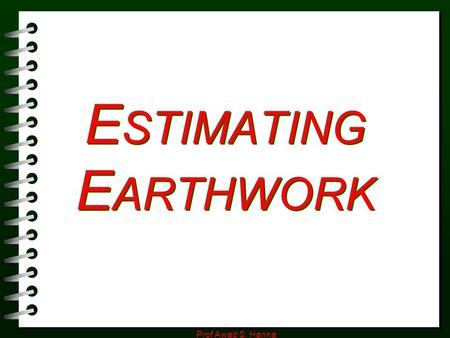 ESTIMATING EARTHWORK Prof Awad S. Hanna.