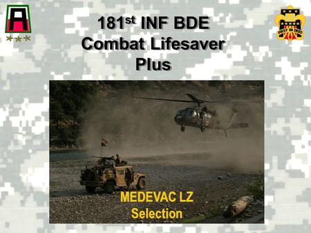 181 st INF BDE Combat Lifesaver Plus 181 st INF BDE Combat Lifesaver Plus MEDEVAC LZ Selection.