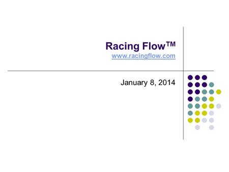 Racing Flow TM www.racingflow.com www.racingflow.com January 8, 2014.