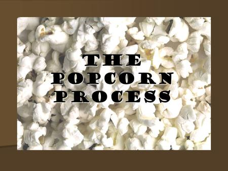 The Popcorn Process. Popcorn FACTS How many quarts of popcorn do Americans consume each year? How many quarts of popcorn do Americans consume each year?
