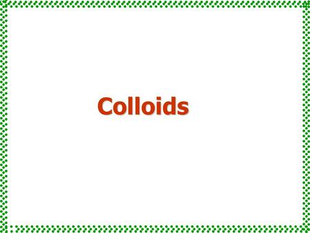 Colloids. Suspensions:  Heterogeneous mixtures  Relatively large particles e.g. whole blood many medicines (Shake well before using) Classes of solutions.