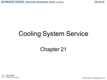 © 2012 Delmar, Cengage Learning Cooling System Service Chapter 21.