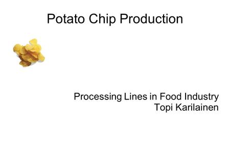 Potato Chip Production Processing Lines in Food Industry Topi Karilainen.