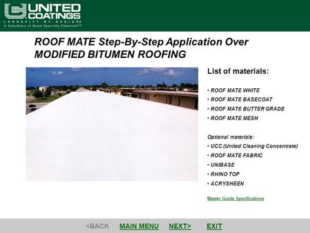ROOF MATE Step-By-Step Application Over MODIFIED BITUMEN ROOFING Master Guide Specifications List of materials: ROOF MATE WHITE ROOF MATE BASECOAT ROOF.